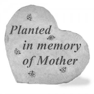 Planted in Memory of Mother Heart Stone